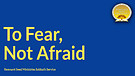 To Fear, Not Afraid