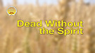 Dead Without The Spirit