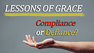 11-03-18 Lessons of Grace (Compliance or Defiance)